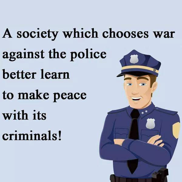 A society which chooses to go to war with its police had better learn to make peace with its criminals.